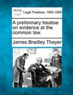 A Preliminary Treatise on Evidence at the Common Law. - James Bradley Thayer