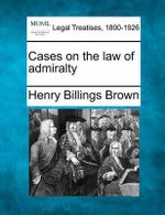 Cases on the Law of Admiralty - Henry Billings Brown