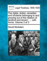 The Rights, Duties, Remedies and Incidents Belonging to and Growing Out of the Relation of Landlord and Tenant : With Forms. Volume 3 of 3 - David McAdam