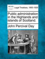 Public Administration in the Highlands and Islands of Scotland. - John Percival Day