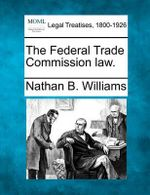 The Federal Trade Commission Law. - Nathan B Williams