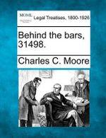 Behind the Bars, 31498. - Charles C Moore