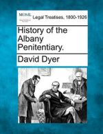 History of the Albany Penitentiary. - David Dyer