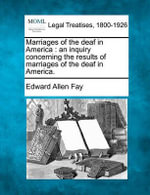 Marriages of the Deaf in America : An Inquiry Concerning the Results of Marriages of the Deaf in America. - Edward Allen Fay