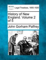 History of New England. Volume 2 of 5 - John Gorham Palfrey