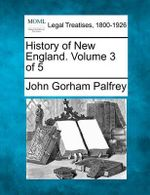 History of New England. Volume 3 of 5 - John Gorham Palfrey