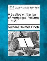 A Treatise on the Law of Mortgages. Volume 1 of 2 - Richard Holmes Coote