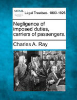 Negligence of Imposed Duties, Carriers of Passengers. - Charles A Ray