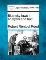 Blue Sky Laws : Analysis and Text. - Robert Rentoul Reed