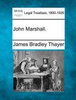John Marshall. - James Bradley Thayer