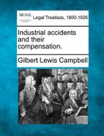 Industrial Accidents and Their Compensation. - Gilbert Lewis Campbell
