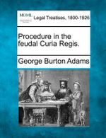 Procedure in the Feudal Curia Regis. - George Burton Adams