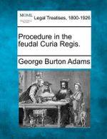 Procedure in the Feudal Curia Regis. - George Burton Adams