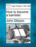 How to Become a Barrister. - John Gibson