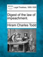 Digest of the Law of Impeachment. - Hiram Charles Todd