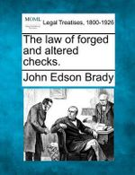 The Law of Forged and Altered Checks. - John Edson Brady
