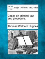Cases on Criminal Law and Procedure. - Thomas Welburn Hughes