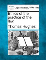Ethics of the Practice of the Law. - Thomas Hughes