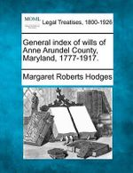 General Index of Wills of Anne Arundel County, Maryland, 1777-1917. - Margaret Roberts Hodges
