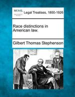 Race Distinctions in American Law. - Gilbert Thomas Stephenson