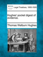 Hughes' Pocket Digest of Evidence. - Thomas Welburn Hughes