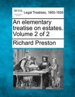 An Elementary Treatise on Estates. Volume 2 of 2 - Richard Preston