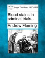 Blood Stains in Criminal Trials. - Andrew Fleming