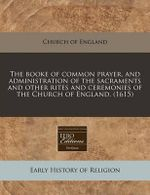 The Booke of Common Prayer, and Administration of the Sacraments and Other Rites and Ceremonies of the Church of England. (1615) - Church of England