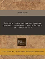 Discourses of Vvarre and Single Combat, Translated Out of French by I. Eliot (1591) - John Eliot