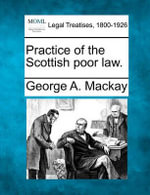 Practice of the Scottish Poor Law. - George A MacKay
