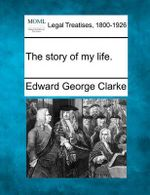The Story of My Life. - Edward George Clarke