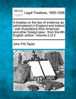 A Treatise on the Law of Evidence as Administered in England and Ireland : With Illustrations from American and Other Foreign Laws: From the 8th English Edition. Volume 2 of 2 - John Pitt Taylor
