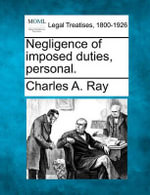 Negligence of Imposed Duties, Personal. - Charles A Ray