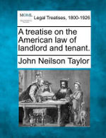 A Treatise on the American Law of Landlord and Tenant. - John Neilson Taylor