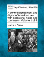 A General Abridgment and Digest of American Law : With Occasional Notes and Comments. Volume 1 of 9 - Nathan Dane