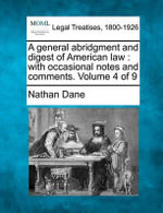 A General Abridgment and Digest of American Law : With Occasional Notes and Comments. Volume 4 of 9 - Nathan Dane