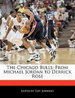The Chicago Bulls : From Michael Jordan to Derrick Rose - Taft Johnson