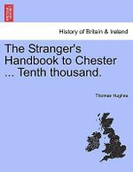 The Stranger's Handbook to Chester ... Tenth Thousand. - Thomas Hughes