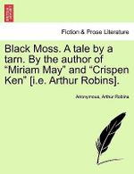 Black Moss. a Tale by a Tarn. by the Author of