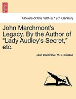 John Marchmont's Legacy. by the Author of Lady Audley's Secret, Etc. - John Marchmont