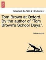 Tom Brown at Oxford. by the Author of Tom Brown's School Days.'. - Thomas Hughes