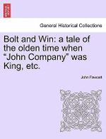 Bolt and Win : A Tale of the Olden Time When