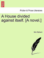 A House Divided Against Itself. [A Novel.] - Margaret Wilson Oliphant