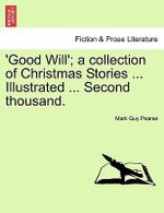 Good Will'; A Collection of Christmas Stories ... Illustrated ... Second Thousand. - Mark Guy Pearse