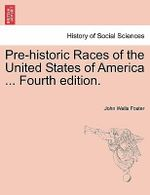 Pre-Historic Races of the United States of America ... Fourth Edition. - John Wells Foster