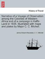 Narrative of a Voyage of Observation Among the Colonies of Western Africa and of a Campaign in Kaffir-Land in 1835. Illustrated with Maps and Plates by Major C. C. Michell. - James Edward Alexander