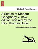 A Sketch of Modern Geography. a New Edition, Revised by the REV. Thomas Butler. - Samuel Butler