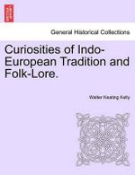Curiosities of Indo-European Tradition and Folk-Lore. - Walter Keating Kelly