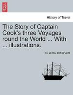 The Story of Captain Cook's Three Voyages Round the World ... with ... Illustrations. - M Jones, PhD