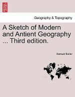 A Sketch of Modern and Antient Geography ... Third Edition. - Samuel Butler